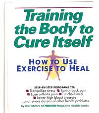 image of Training the Body to Cure Itself: How to Use Exercise to Heal