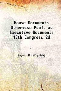 House Documents Otherwise Publ. as Executive Documents 13th Congress 2d 1875 [Hardcover]
