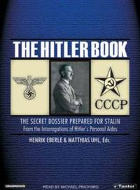 The Hitler Book: The Secret Dossier Prepared For Stalin From The Interrogations Of Otto Guensche And Heinze Linge, Hitler's Closest Personal Aides