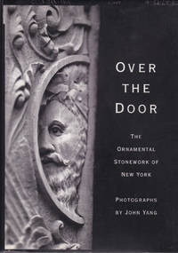 Over the Door: The Ornamental Stonework of New York by  John Yang - First Edition - 1995 - from Carnegie Hill Books (SKU: 014427)