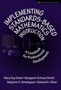 IMPLEMENTING STANDARDS BASED MATHEMATICS INSTRUCTION:A CASEBOOK FOR     PROFESSIONAL DEVELOPMENT...
