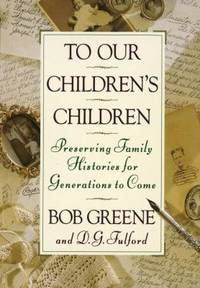 To Our Children's Children : Preserving Family Histories for Generations to Come