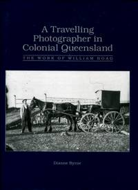A Travelling Photographer in Colonial Queensland : The Work of William Boag