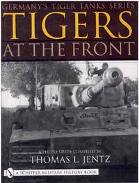 GERMANY'S TIGER TANKS Tigers At the Front