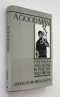 image of A Good Man: Fathers and Sons in Poetry and Prose