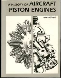 History of Aircraft Piston Engines : Aircraft Piston Engines from the Manly Balzer to the Continental Tiara (McGraw-Hill Series in Aviation) by Herschel Smith - 1986-06-01