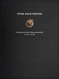 PETER KOCH, PRINTER: A DESCRIPTIVE BIBLIOGRAPHY (1975-2016)
