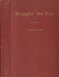 Wranglin' the Past - Being the Reminiscenses of Frank. M. King