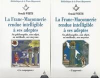 La franc-maçonnerie rendue intelligible à ses adeptes - Sa philosophie, son objet,...