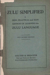 image of Zulu Simplified. A New, Practical and Easy Method of Learning the Zulu Language. New Revised Edition