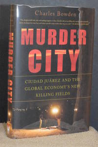 image of Murder City; Ciudad Juarez and the Global Economy's New Killing Fields
