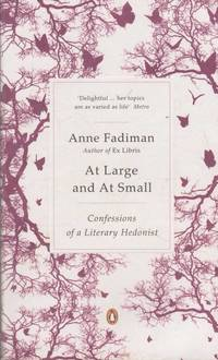 At Large and At Small: Confessions of a Literary Hedonist