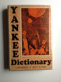 Yankee Dictionary. A Compendium of Useful and Entertaining Expressions Indigenous to New England