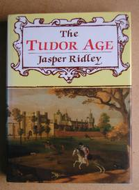 The Tudor Age. by  Jasper Ridley - Hardcover - Reprint. - 1988 - from N. G. Lawrie Books. (SKU: 31581)