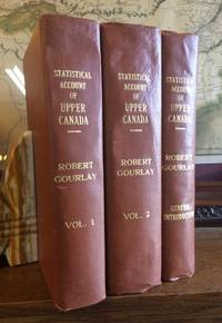 Statistical Account of Upper Canada.  Compiled with a View to a Grand System of Emigration [two volumes]; with, General Introduction to Statistical Account of Upper Canada . . . in Connexion with a Reform of the Poor Laws.  By Robert Gourlay.