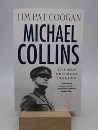 Michael Collins: The Man Who Made Ireland   A Biography