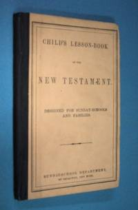 CHILD'S LESSON BOOK ON THE NEW TESTAMENT (1851)  Designed for Sunday  Schools and Families