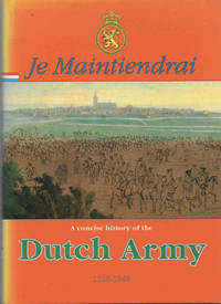 Je Maintiendrai. A concise history of the Dutch Army 1568-1940