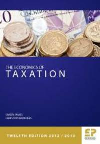 Economics of Taxation (12th Edition 2012/13) (Economics of Taxation (James & Nobes)) by Simon James - Paperback - 2012-08-01 - from Books Express and Biblio.com