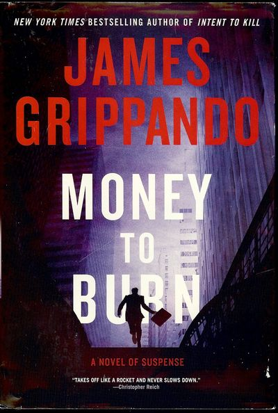 2010. GRIPPANDO, James. MONEY TO BURN. : HarperCollins Publishers, . 8vo., boards in dust jacket; 36...