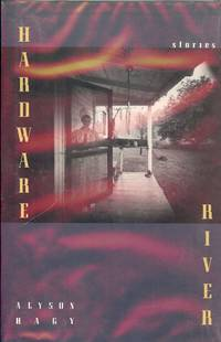 HARDWARE RIVER by  Alyson HAGY - Hardcover - 1991 - from Antic Hay Books (SKU: 46490)