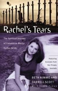 Rachel's Tears : The Spiritual Journey of Columbine Martyr Rachel Scott