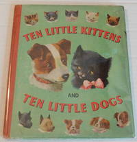 image of TEN LITTLE KITTENS AND TEN LITTLE DOGS. Illustrated by A.E. Kennedy.