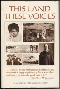 This Land, These Voices: A Different View of Arizona History in the Words  of Those Who Lived It.