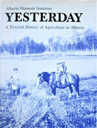 image of Yesterday. a Pictorial History of Agriculture in Alberta