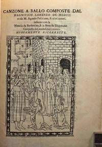 Canzone a ballo composte dal magnifico Lorenzo de' Medici et da M. Agnolo Politiano, et altri autori...
