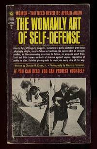 The Womanly Art of Self-Defense:  Women - You Need Never be Afraid Again, if You Can Read, You Can Protect Yourself