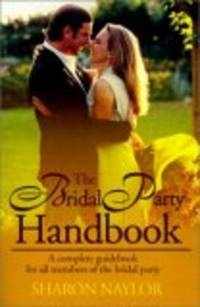 The Bridal Party Handbook: A Complete Guidebook for All Members of the Bridal