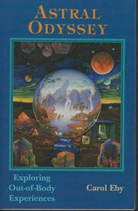 Astral Odyssey: Exploring OutOfBody Experiences by  Carol Eby - Paperback - 1996-05-01 - from Mark Lavendier, Bookseller (SKU: SKU1019477)