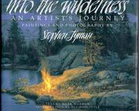 Into the Wilderness. An Artist's Journey. Paintings and Photography by Stephen Lyman