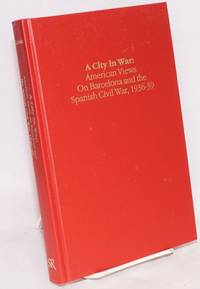 A City in War: American views on Barcelona and the Spanish Civil War, 1936-39
