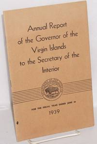 Annual report of the governor of the Virgin Islands to the Secretary of the Interior for the fiscal year ended June 30, 1939