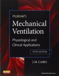 Pilbeam's Mechanical Ventilation: Physiological and Clinical Applications by J M Cairo PhD  RRT - Paperback - 2012-01-04 - from Books Express (SKU: 0323072070n)