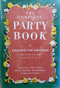 image of The Complete Party Book:  Etiquette, Party Plans, Menus, Recipes,  Decorations, Games and Stunts