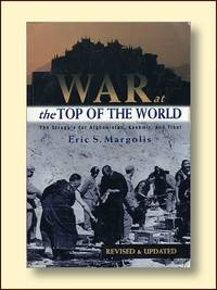 War At the Top of the World the Struggle for Afganistan, Kashmir and Tibet Revised and Updated