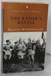 The Kaiser's Battle (Penguin Classic Military History Series)