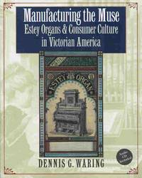 Manufacturing The Muse:  Estey Organs and Consumer Culture in Victorian  America