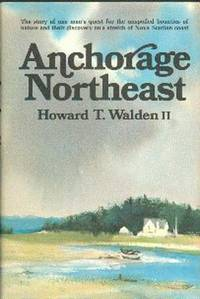 image of Anchorage Northeast. The Story of One Man's Quest for the Unspoiled Bounties of Nature and Their Discovery on a Stretch of Nova Scotia Coast