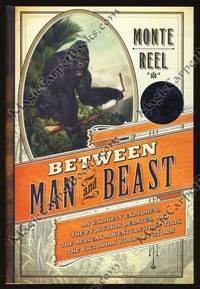 image of Between Man and Beast: An Unlikely Explorer, the Evolution Debates, and the African Adventure that Took the Victorian World by Storm