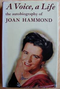 Voice, A Life : The Autobiography of Joan Hammond