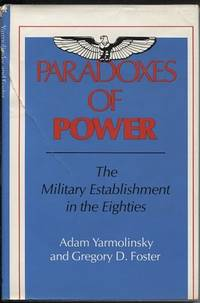 Paradoxes of Power The Military Establishment in the Eighties