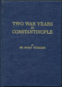 Two War Years in Constantinople. Sketches of German and Young Turkish Ethics and Politics by  Harry Stuermer - Hardcover - Reprint. Originally published New York by George H. Doran in 191 - 1990 - from Kaaterskill Books, ABAA/ILAB (SKU: 25406)