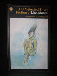 The Selected Short Fiction of Lisa Moore by Introduction by Jane Urquhart - Paperback - Signed - 2012 - from Encore Books & Records and Biblio.com