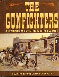 The Gunfighters : Showdowns and Shoot-outs In The Wild West