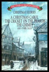 image of CHRISTMAS STORIES - A Christmas Carol; The Cricket on the Hearth; The Chimes - and Other Tales