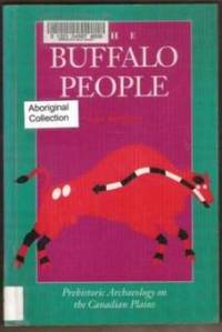 THE BUFFALO PEOPLE Prehistoric Archaeology on the Canadian Plains
